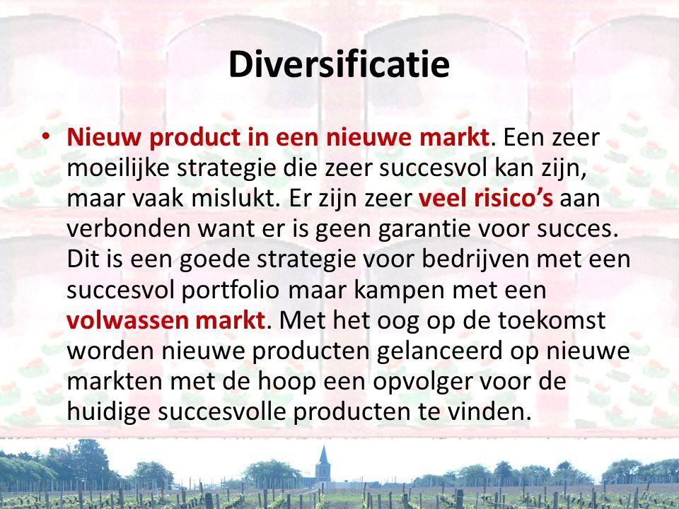 Diversificatie • Nieuw product in een nieuwe markt. Een zeer moeilijke strategie die zeer succesvol kan zijn, maar vaak mislukt. Er zijn zeer veel ris