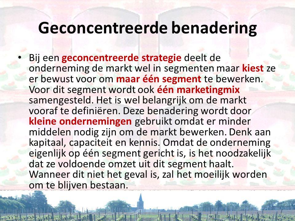 Geconcentreerde benadering • Bij een geconcentreerde strategie deelt de onderneming de markt wel in segmenten maar kiest ze er bewust voor om maar één