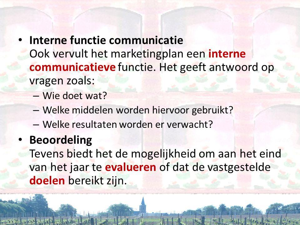 • Interne functie communicatie Ook vervult het marketingplan een interne communicatieve functie. Het geeft antwoord op vragen zoals: – Wie doet wat? –