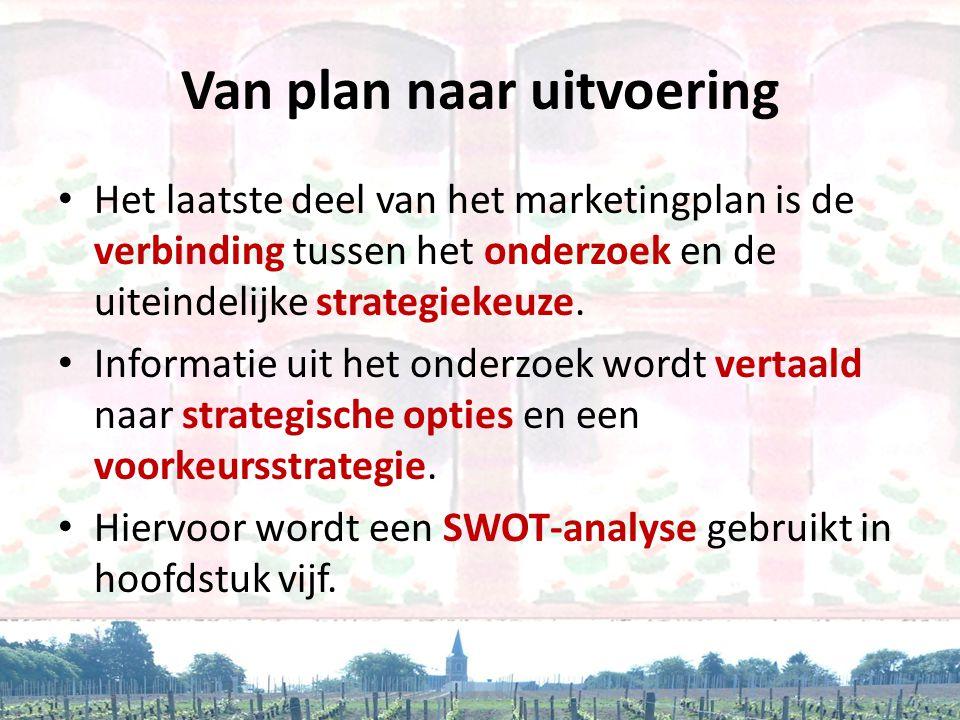 Van plan naar uitvoering • Het laatste deel van het marketingplan is de verbinding tussen het onderzoek en de uiteindelijke strategiekeuze. • Informat