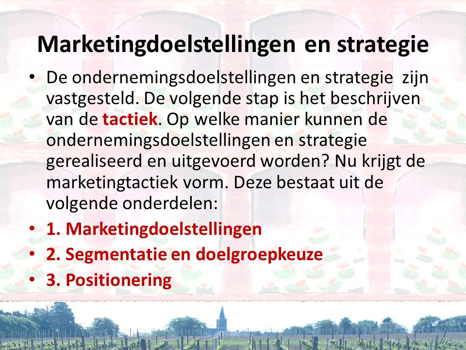 Marketingdoelstellingen en strategie • De ondernemingsdoelstellingen en strategie zijn vastgesteld.