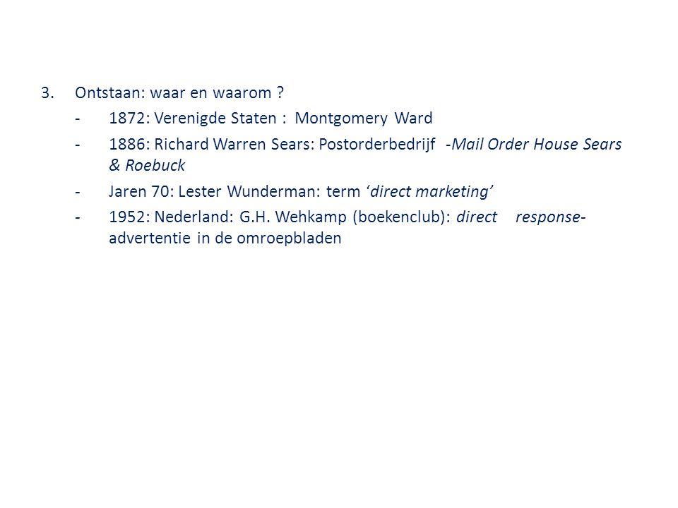 3.Ontstaan: waar en waarom ? - 1872: Verenigde Staten : Montgomery Ward - 1886: Richard Warren Sears: Postorderbedrijf -Mail Order HouseSears & Roebuc