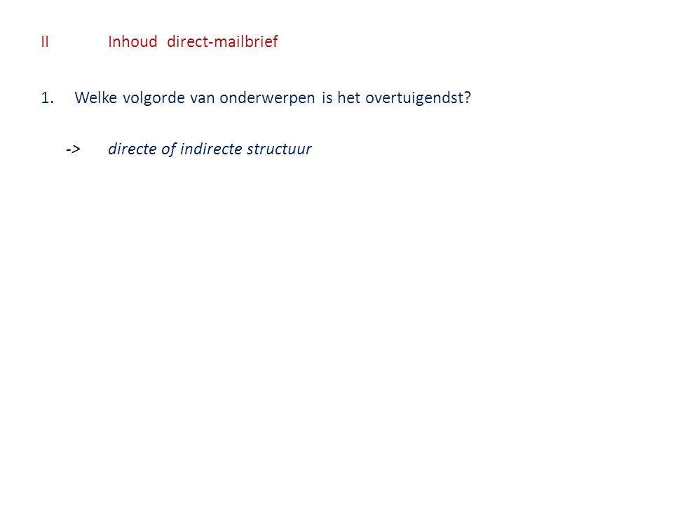 IIInhoud direct-mailbrief 1.Welke volgorde van onderwerpen is het overtuigendst? ->directe of indirecte structuur