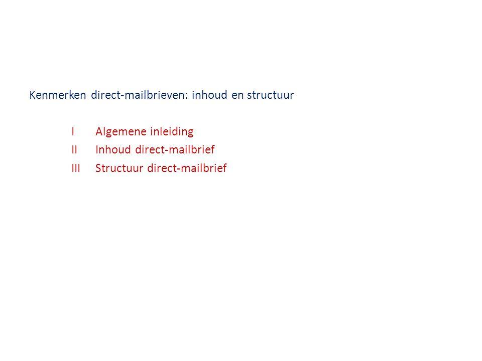 Kenmerken direct-mailbrieven: inhoud en structuur IAlgemene inleiding IIInhoud direct-mailbrief IIIStructuur direct-mailbrief
