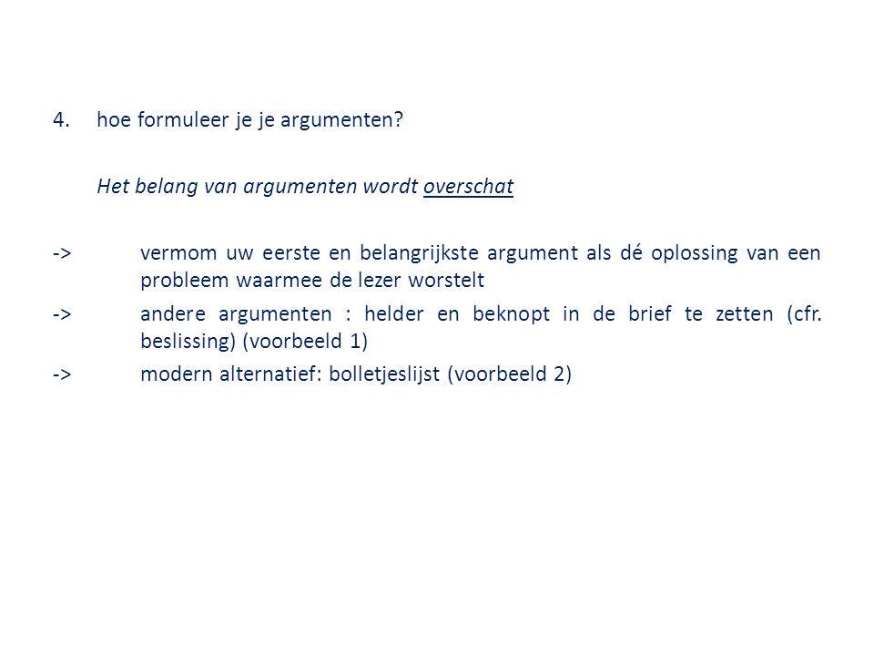 4.hoe formuleer je je argumenten? Het belang van argumenten wordt overschat ->vermom uw eerste en belangrijkste argument als dé oplossing van een prob