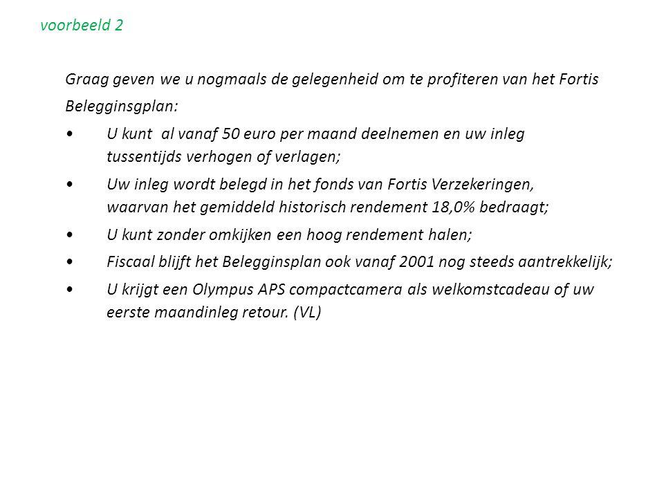 voorbeeld 2 Graag geven we u nogmaals de gelegenheid om te profiteren van het Fortis Belegginsgplan: • U kunt al vanaf 50 euro per maand deelnemen en