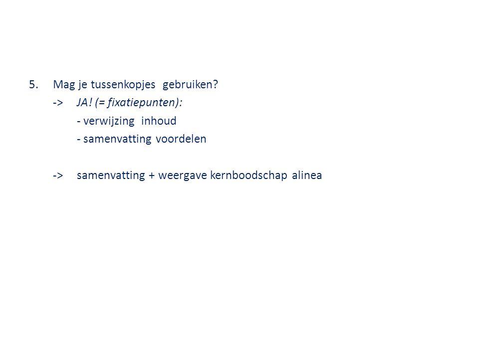 5.Mag je tussenkopjes gebruiken? ->JA! (= fixatiepunten): - verwijzing inhoud - samenvatting voordelen ->samenvatting + weergave kernboodschap alinea