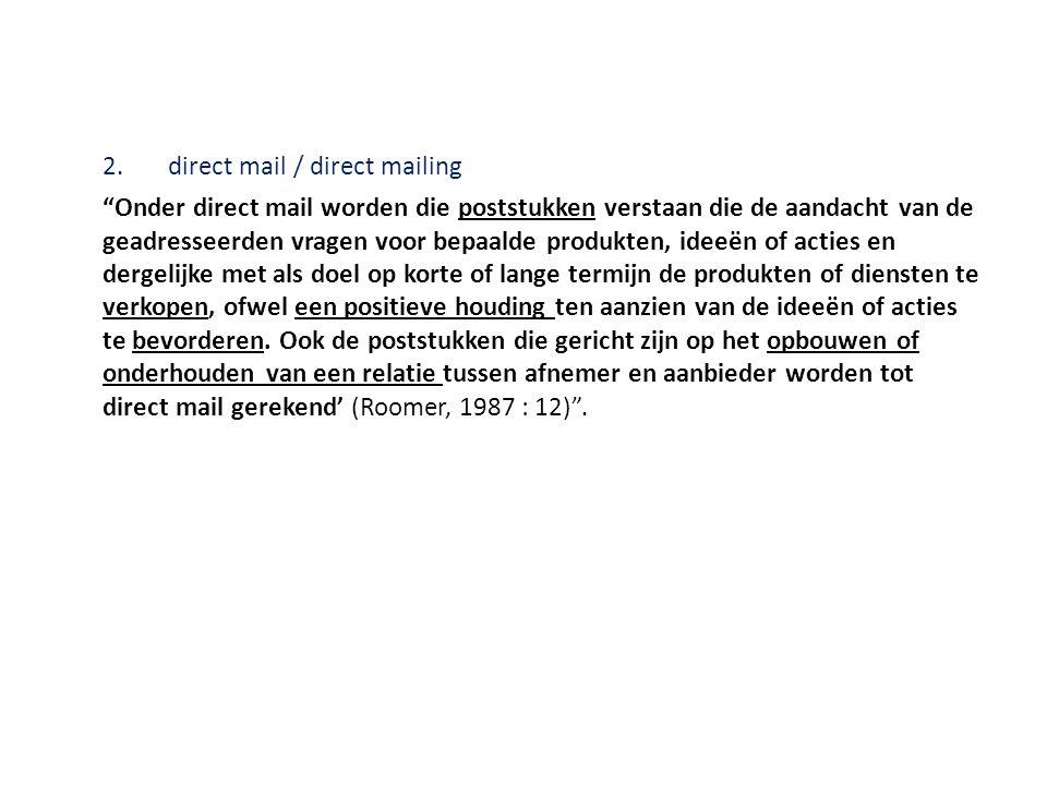 """2.direct mail / direct mailing """"Onder direct mail worden die poststukken verstaan die de aandacht van de geadresseerden vragen voor bepaalde produkten"""