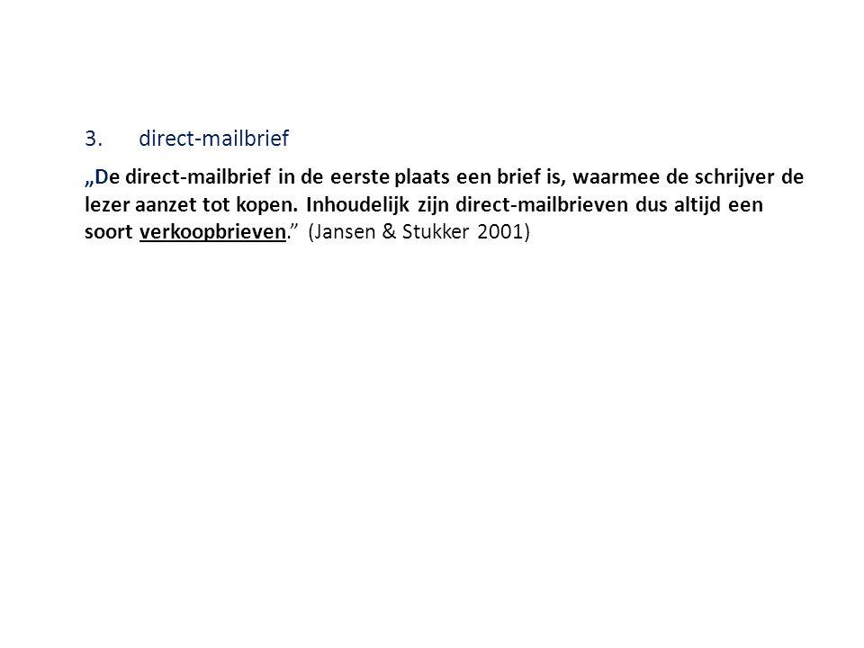 """3.direct-mailbrief """"De direct-mailbrief in de eerste plaats een brief is, waarmee de schrijver de lezer aanzet tot kopen. Inhoudelijk zijn direct-mail"""