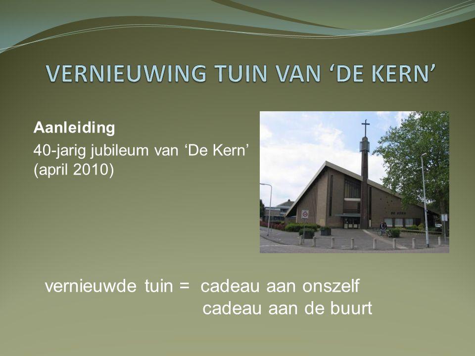 Aanleiding 40-jarig jubileum van 'De Kern' (april 2010) vernieuwde tuin = cadeau aan onszelf cadeau aan de buurt