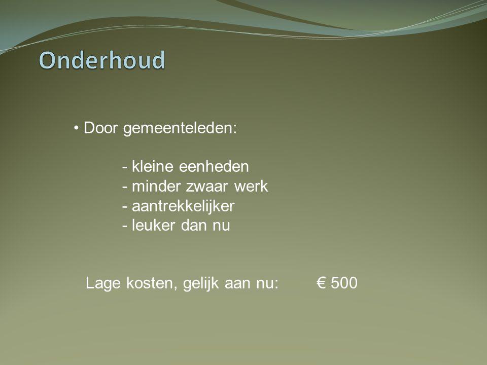 • Door gemeenteleden: - kleine eenheden - minder zwaar werk - aantrekkelijker - leuker dan nu Lage kosten, gelijk aan nu:€ 500