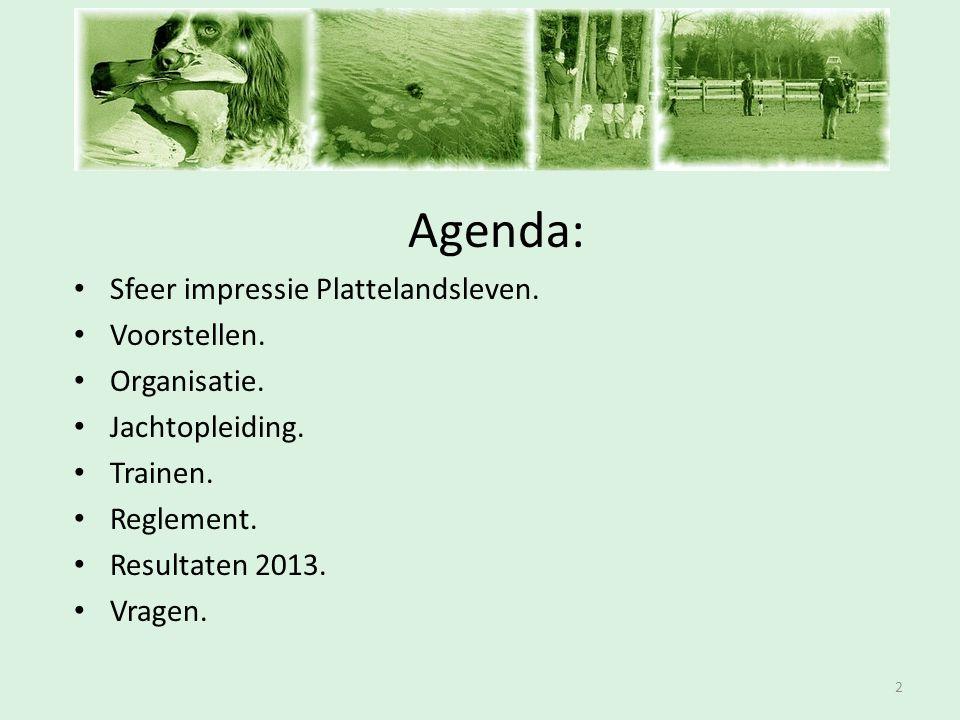 Inschrijfavond Agenda: • Sfeer impressie Plattelandsleven. • Voorstellen. • Organisatie. • Jachtopleiding. • Trainen. • Reglement. • Resultaten 2013.