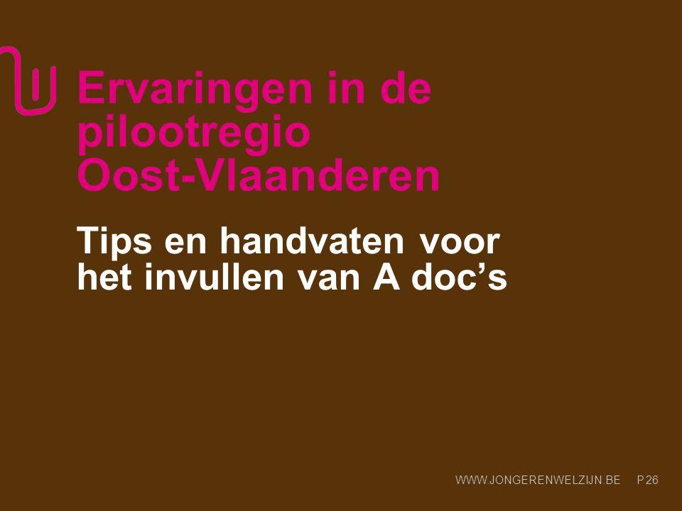 WWW.JONGERENWELZIJN.BE P 26 Ervaringen in de pilootregio Oost-Vlaanderen Tips en handvaten voor het invullen van A doc's