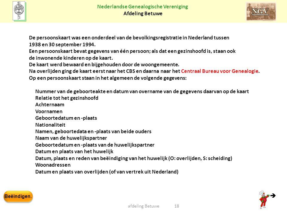 Beëindigen. Nederlandse Genealogische Vereniging Afdeling Betuwe 18afdeling Betuwe De persoonskaart was een onderdeel van de bevolkingsregistratie in