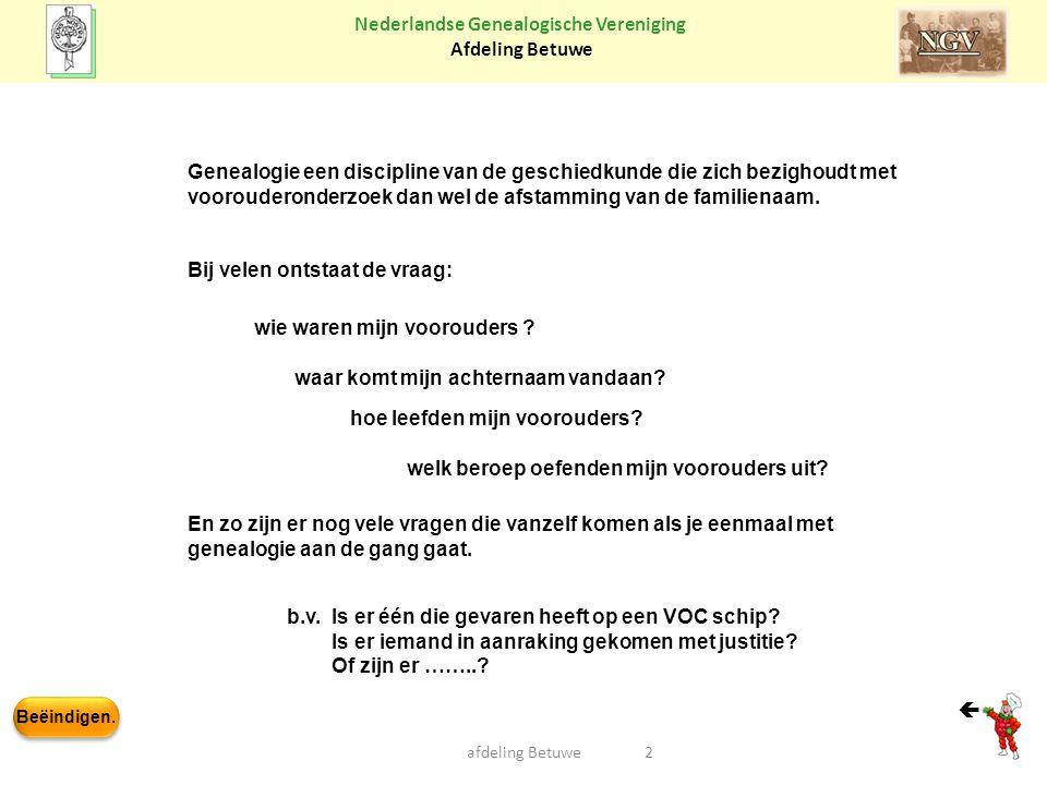 Beëindigen. Nederlandse Genealogische Vereniging Afdeling Betuwe 2afdeling Betuwe Genealogie een discipline van de geschiedkunde die zich bezighoudt m