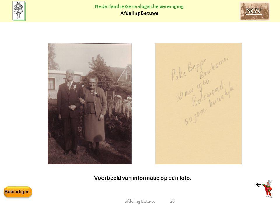 Beëindigen. Nederlandse Genealogische Vereniging Afdeling Betuwe 20afdeling Betuwe Voorbeeld van informatie op een foto. 