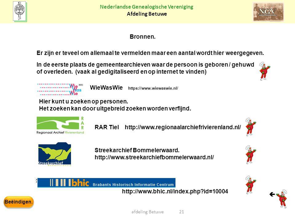 Beëindigen. Nederlandse Genealogische Vereniging Afdeling Betuwe 21afdeling Betuwe Bronnen. Er zijn er teveel om allemaal te vermelden maar een aantal