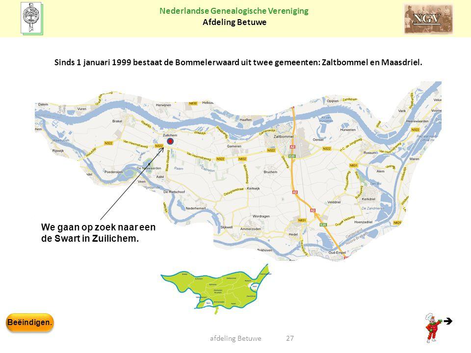Beëindigen. Nederlandse Genealogische Vereniging Afdeling Betuwe 27afdeling Betuwe Sinds 1 januari 1999 bestaat de Bommelerwaard uit twee gemeenten: Z