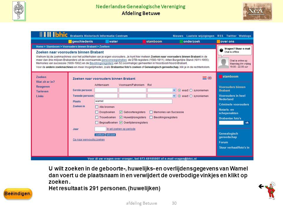 Beëindigen. Nederlandse Genealogische Vereniging Afdeling Betuwe afdeling Betuwe30 U wilt zoeken in de geboorte-, huwelijks- en overlijdensgegevens va