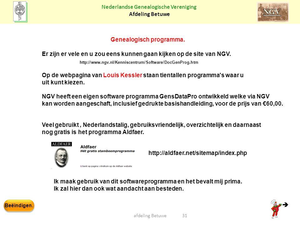 Beëindigen. Nederlandse Genealogische Vereniging Afdeling Betuwe afdeling Betuwe31 Genealogisch programma. http://www.ngv.nl/Kenniscentrum/Software/Do