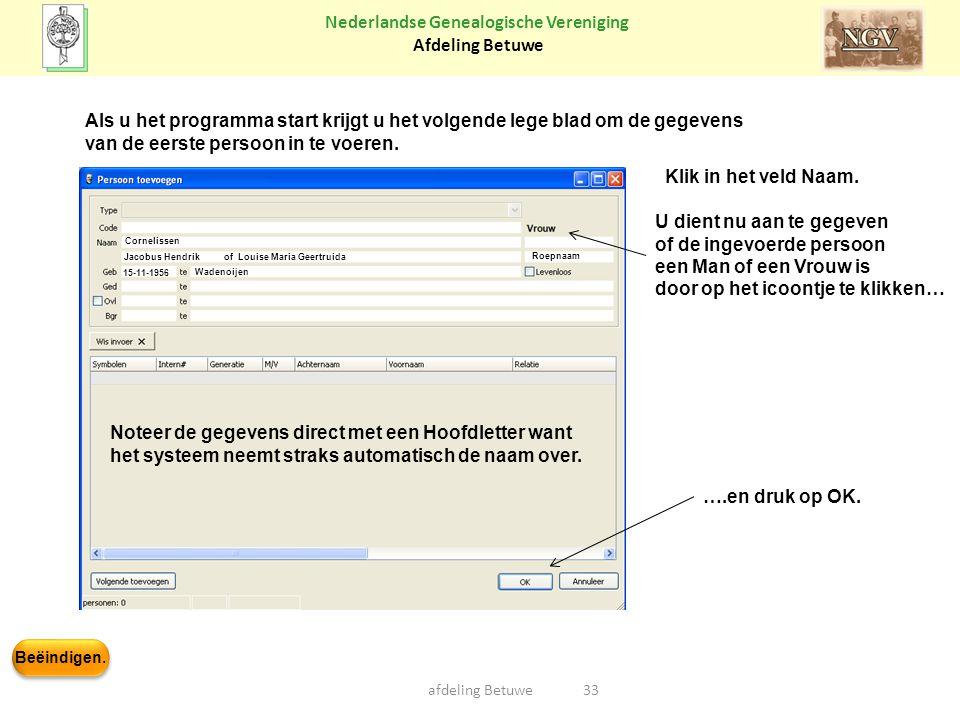 Beëindigen. Nederlandse Genealogische Vereniging Afdeling Betuwe afdeling Betuwe33 Als u het programma start krijgt u het volgende lege blad om de geg
