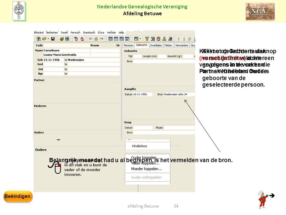 Beëindigen. Nederlandse Genealogische Vereniging Afdeling Betuwe afdeling Betuwe34  1x rechtermuisknop in dit vlak en u kunt een partner invoeren. 