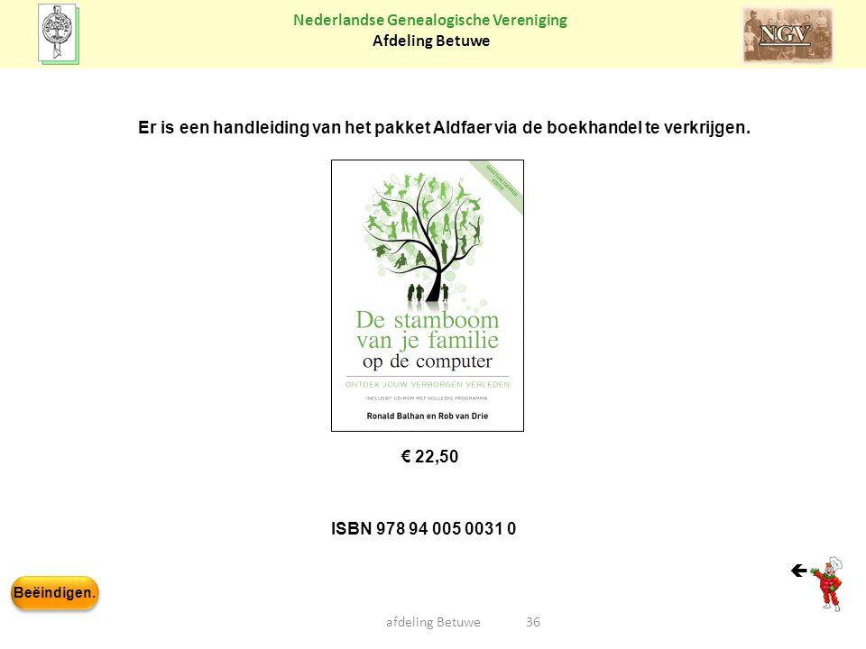 Beëindigen. Nederlandse Genealogische Vereniging Afdeling Betuwe afdeling Betuwe36 € 22,50 Er is een handleiding van het pakket Aldfaer via de boekhan