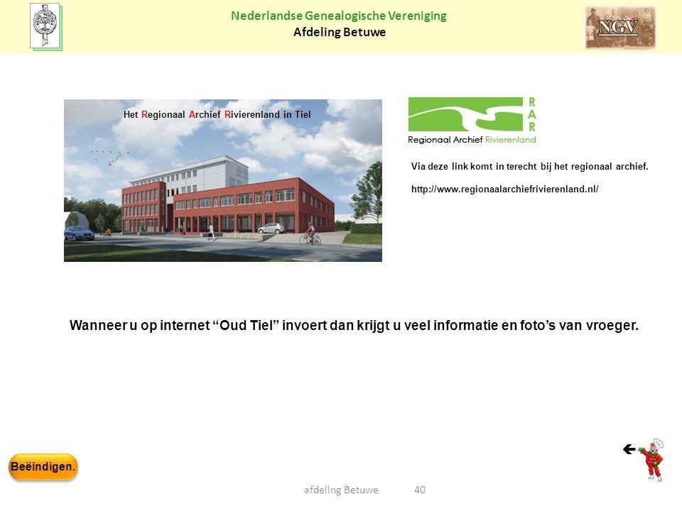 Beëindigen. Nederlandse Genealogische Vereniging Afdeling Betuwe 40afdeling Betuwe  Via deze link komt in terecht bij het regionaal archief. http://w