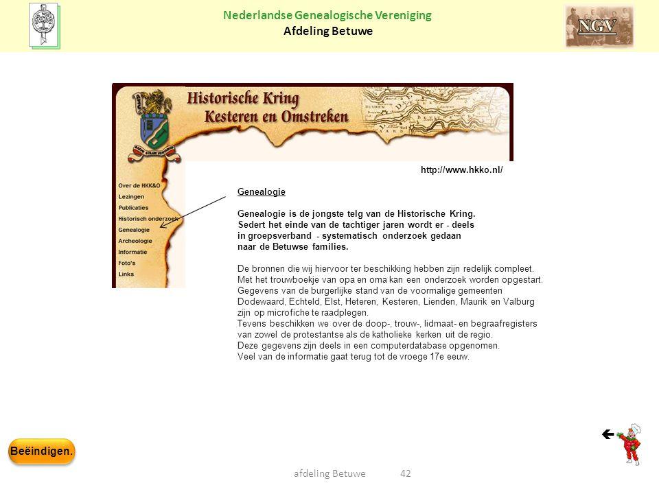 Beëindigen. Nederlandse Genealogische Vereniging Afdeling Betuwe afdeling Betuwe42 Genealogie Genealogie is de jongste telg van de Historische Kring.
