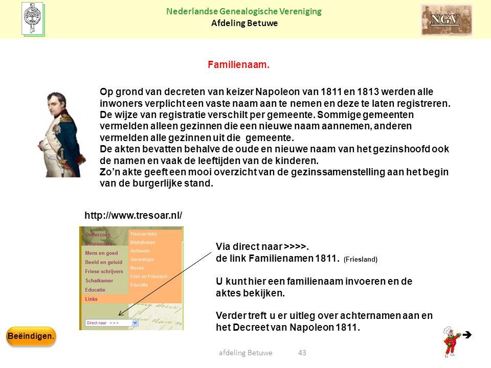 Beëindigen. Nederlandse Genealogische Vereniging Afdeling Betuwe afdeling Betuwe43 Familienaam. Op grond van decreten van keizer Napoleon van 1811 en