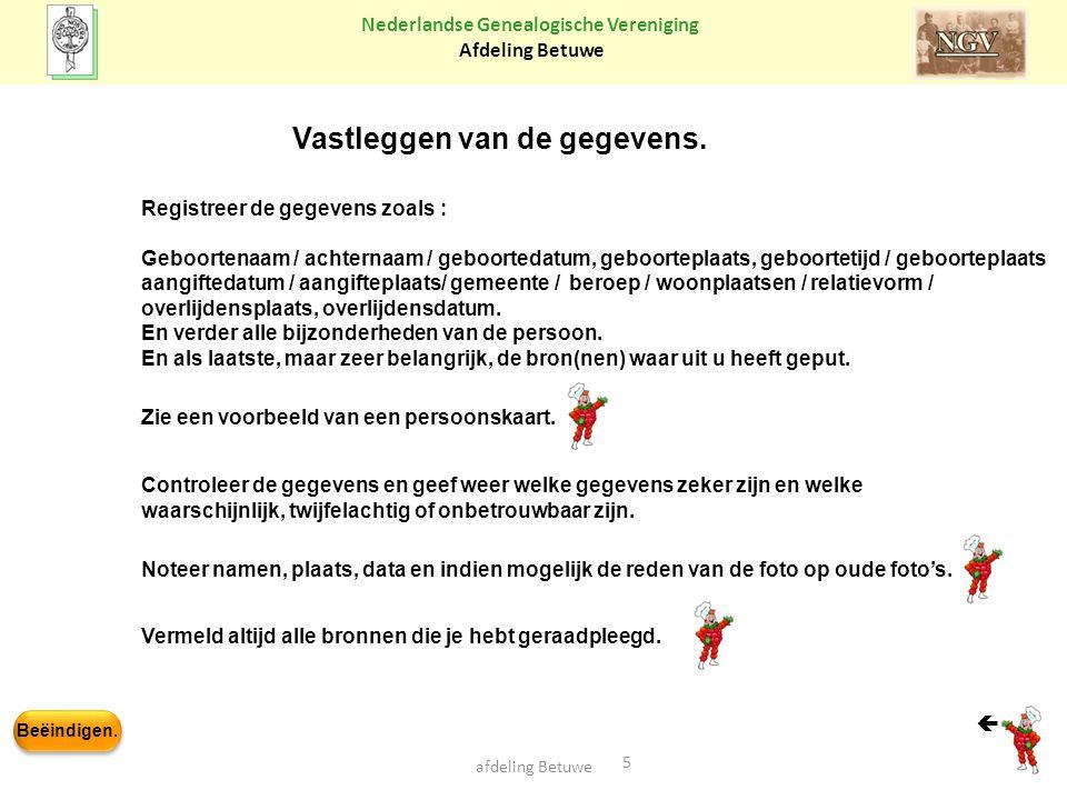 Beëindigen. Nederlandse Genealogische Vereniging Afdeling Betuwe 5 afdeling Betuwe Vastleggen van de gegevens. Registreer de gegevens zoals : Geboorte