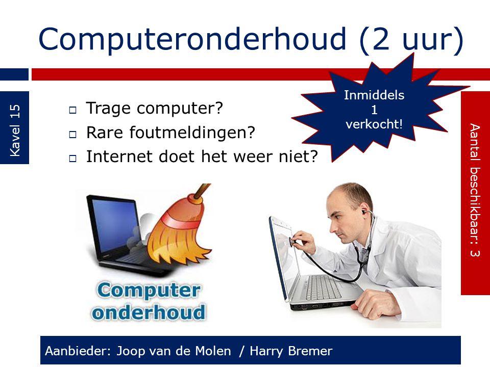 Computeronderhoud (2 uur) Kavel 15  Trage computer?  Rare foutmeldingen?  Internet doet het weer niet? Aanbieder: Joop van de Molen / Harry Bremer