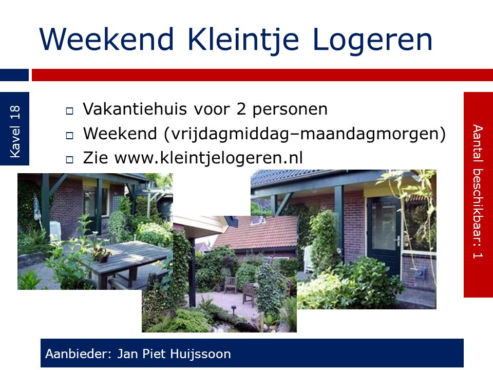 Weekend Kleintje Logeren Kavel 18  Vakantiehuis voor 2 personen  Weekend (vrijdagmiddag–maandagmorgen)  Zie www.kleintjelogeren.nl Aanbieder: Jan P