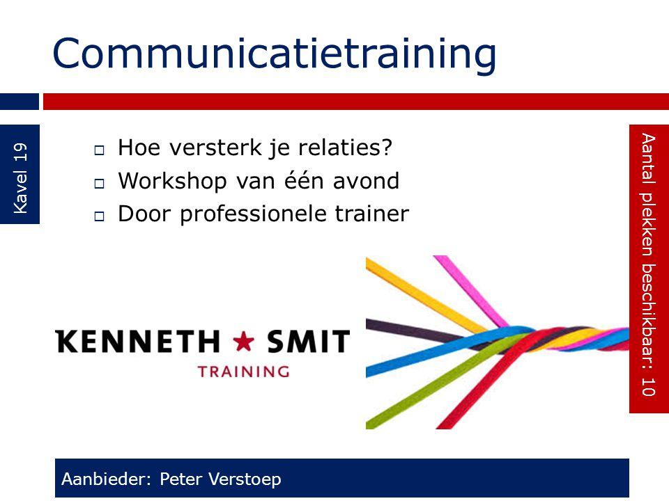 Communicatietraining Kavel 19  Hoe versterk je relaties?  Workshop van één avond  Door professionele trainer Aanbieder: Peter Verstoep Aantal plekk