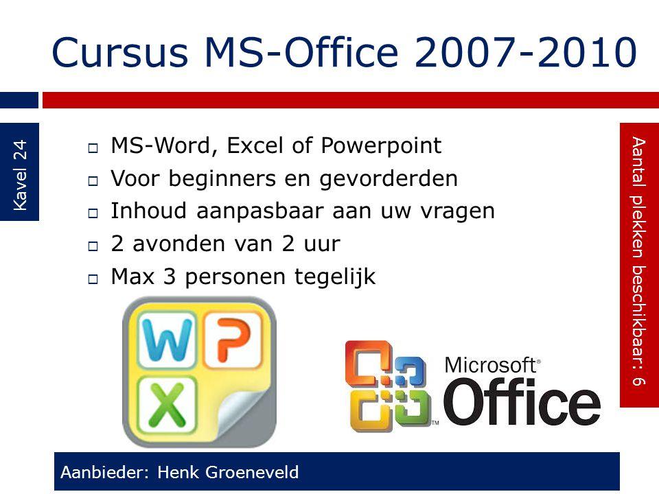 Cursus MS-Office 2007-2010 Kavel 24  MS-Word, Excel of Powerpoint  Voor beginners en gevorderden  Inhoud aanpasbaar aan uw vragen  2 avonden van 2