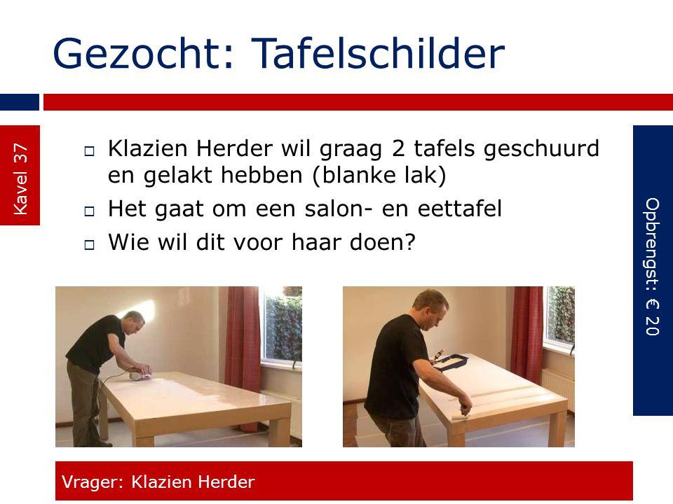 Gezocht: Tafelschilder Kavel 37  Klazien Herder wil graag 2 tafels geschuurd en gelakt hebben (blanke lak)  Het gaat om een salon- en eettafel  Wie