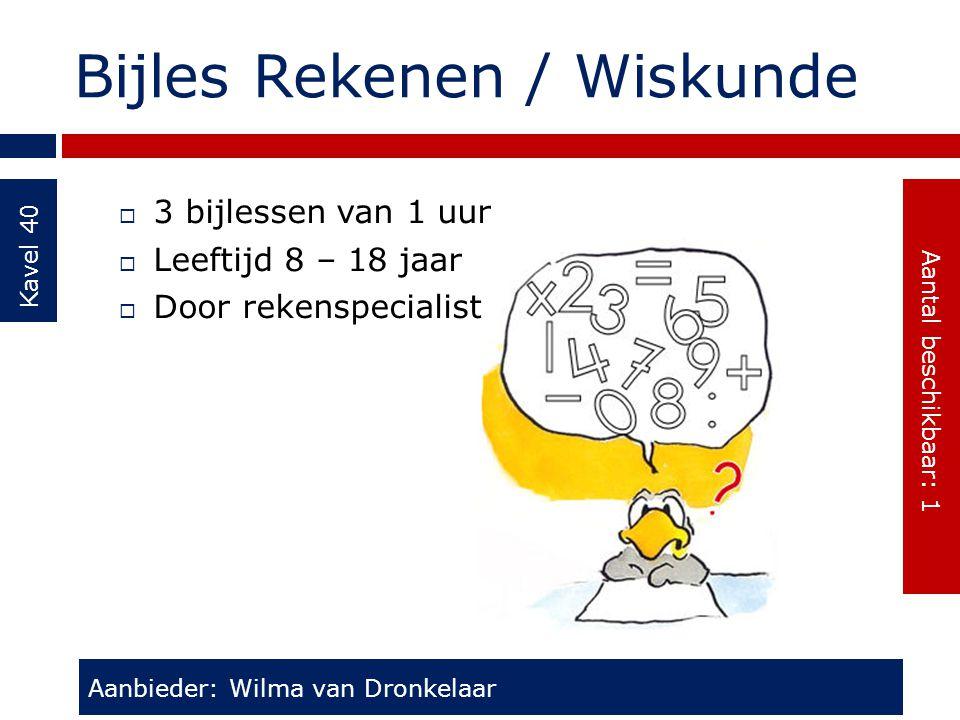 Bijles Rekenen / Wiskunde Kavel 40  3 bijlessen van 1 uur  Leeftijd 8 – 18 jaar  Door rekenspecialist Aanbieder: Wilma van Dronkelaar Aantal beschi