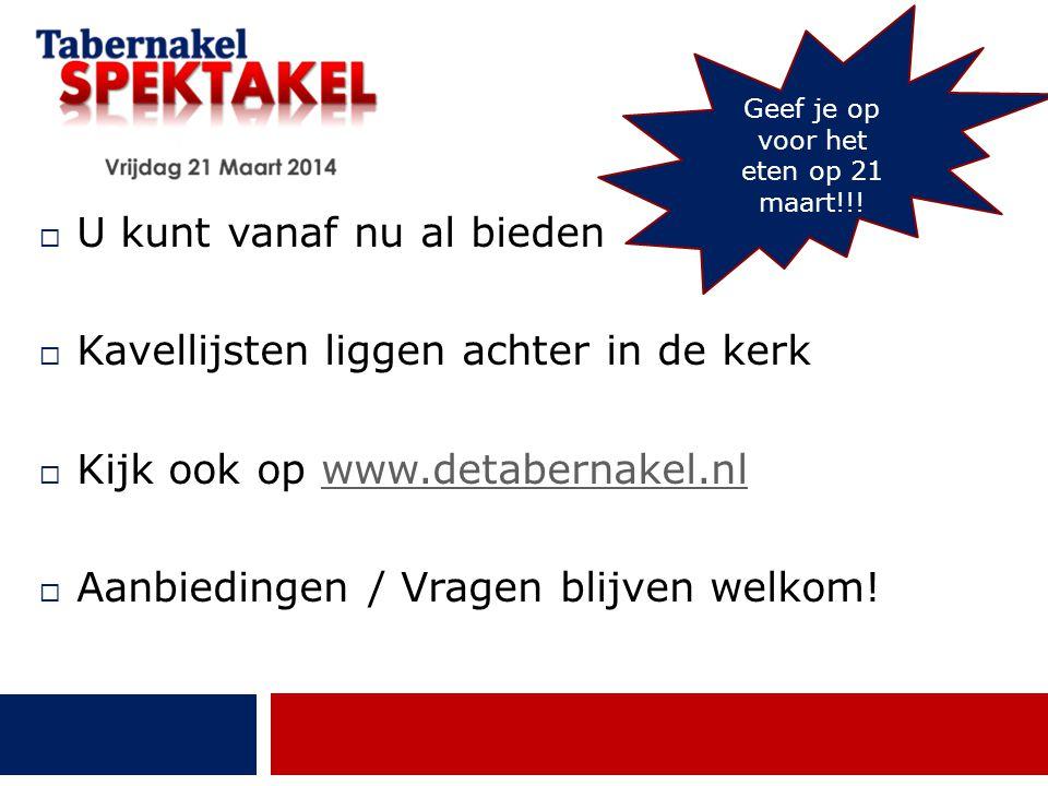  U kunt vanaf nu al bieden  Kavellijsten liggen achter in de kerk  Kijk ook op www.detabernakel.nlwww.detabernakel.nl  Aanbiedingen / Vragen blijv