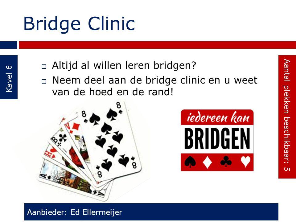 Bridge Clinic Kavel 6  Altijd al willen leren bridgen?  Neem deel aan de bridge clinic en u weet van de hoed en de rand! Aanbieder: Ed Ellermeijer A