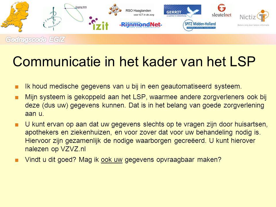 ■Ik houd medische gegevens van u bij in een geautomatiseerd systeem. ■Mijn systeem is gekoppeld aan het LSP, waarmee andere zorgverleners ook bij deze