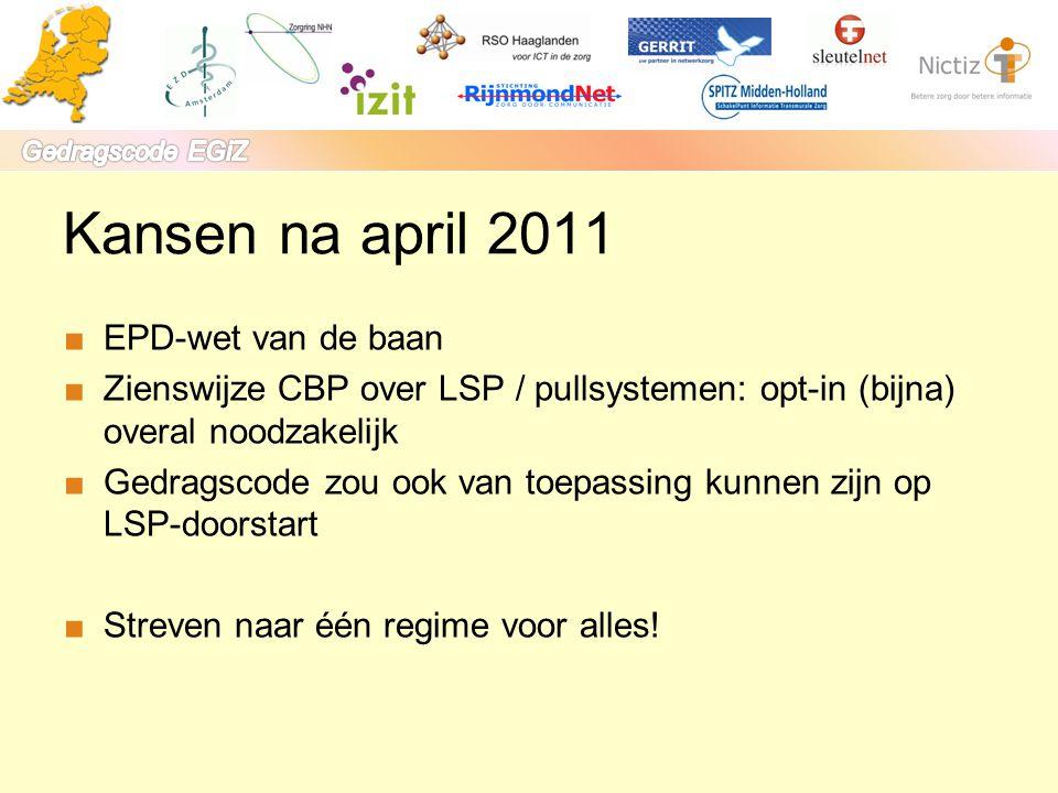 Kansen na april 2011 ■EPD-wet van de baan ■Zienswijze CBP over LSP / pullsystemen: opt-in (bijna) overal noodzakelijk ■Gedragscode zou ook van toepass