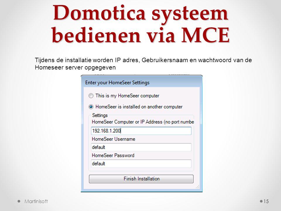Domotica systeem bedienen via MCE 15Martinisoft Tijdens de installatie worden IP adres, Gebruikersnaam en wachtwoord van de Homeseer server opgegeven