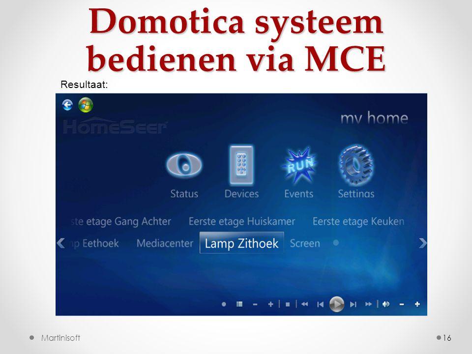 Domotica systeem bedienen via MCE 16Martinisoft Resultaat: