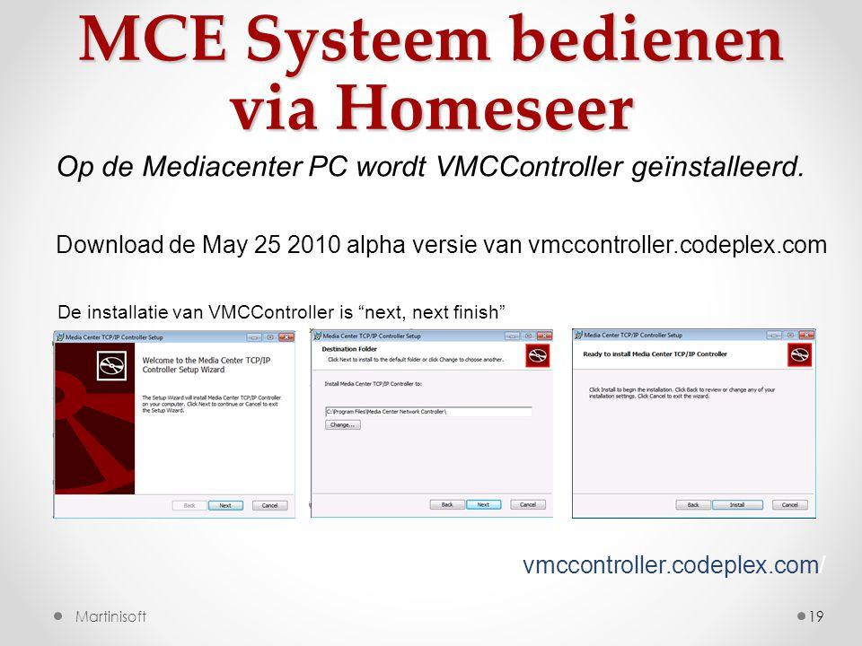 MCE Systeem bedienen via Homeseer 19 Op de Mediacenter PC wordt VMCController geïnstalleerd.