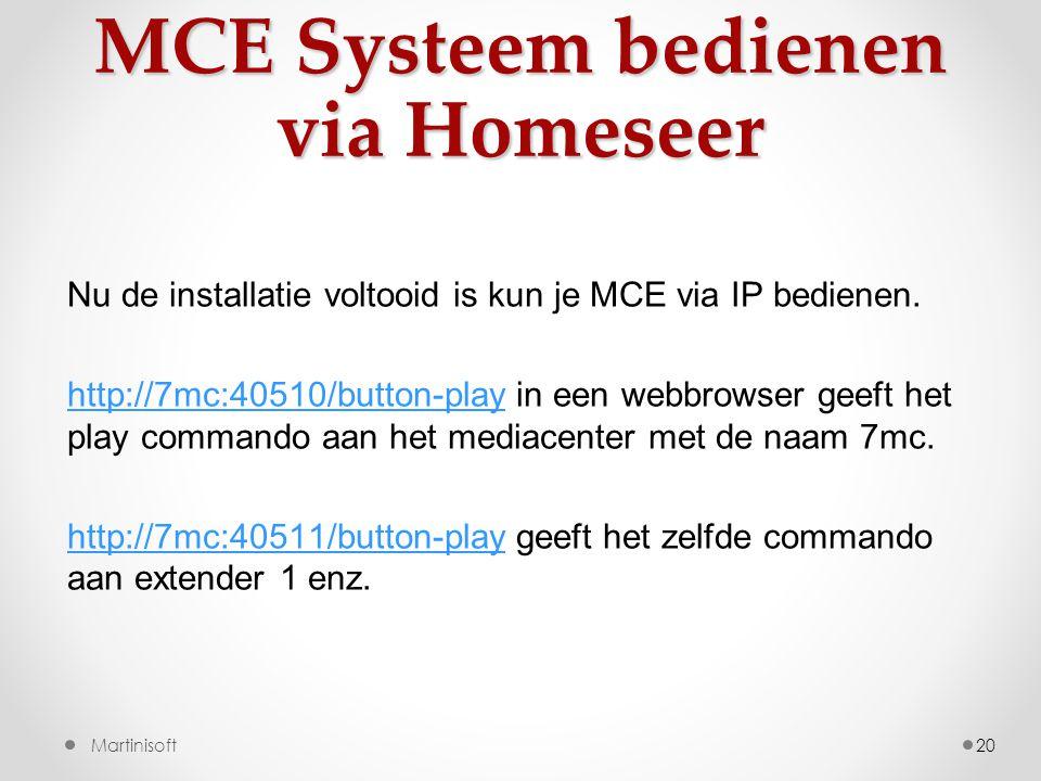 MCE Systeem bedienen via Homeseer 20 Nu de installatie voltooid is kun je MCE via IP bedienen.