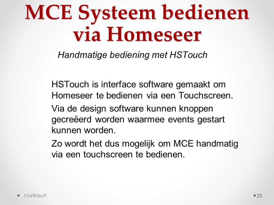 MCE Systeem bedienen via Homeseer 23 HSTouch is interface software gemaakt om Homeseer te bedienen via een Touchscreen.