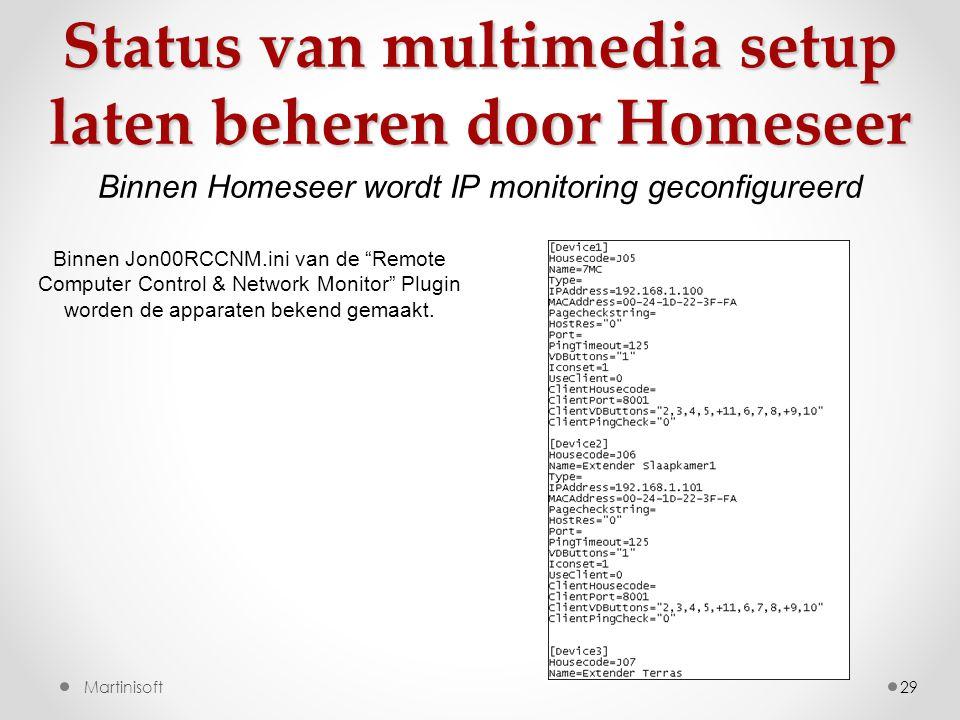 29Martinisoft Status van multimedia setup laten beheren door Homeseer Binnen Jon00RCCNM.ini van de Remote Computer Control & Network Monitor Plugin worden de apparaten bekend gemaakt.