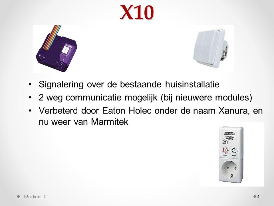 X10 4 •Signalering over de bestaande huisinstallatie •2 weg communicatie mogelijk (bij nieuwere modules) •Verbeterd door Eaton Holec onder de naam Xanura, en nu weer van Marmitek Martinisoft