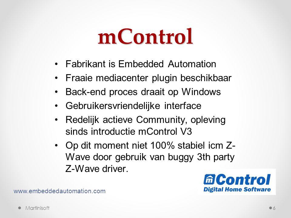 mControl 6 •Fabrikant is Embedded Automation •Fraaie mediacenter plugin beschikbaar •Back-end proces draait op Windows •Gebruikersvriendelijke interface •Redelijk actieve Community, opleving sinds introductie mControl V3 •Op dit moment niet 100% stabiel icm Z- Wave door gebruik van buggy 3th party Z-Wave driver.