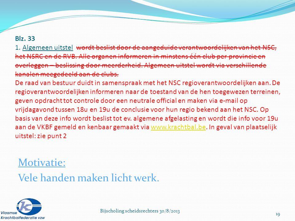 Blz. 33 1. Algemeen uitstel wordt beslist door de aangeduide verantwoordelijken van het NSC, het NSRC en de RVB. Alle organen informeren in minstens é